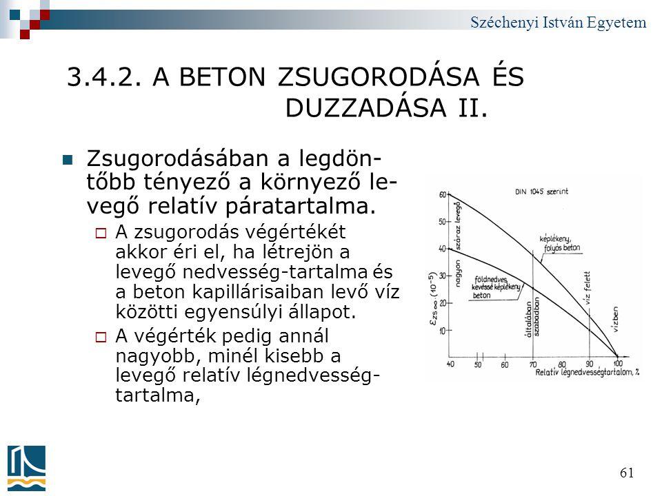 Széchenyi István Egyetem 61 3.4.2. A BETON ZSUGORODÁSA ÉS DUZZADÁSA II.  Zsugorodásában a legdön- tőbb tényező a környező le- vegő relatív páratartal