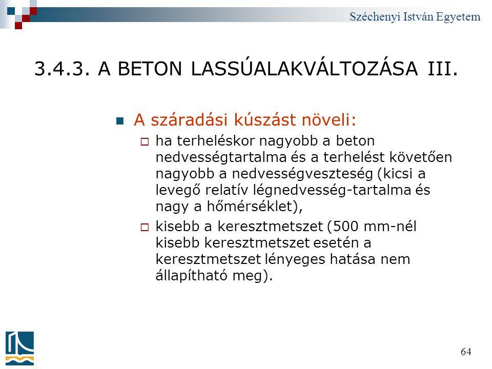 Széchenyi István Egyetem 64 3.4.3. A BETON LASSÚALAKVÁLTOZÁSA III.  A száradási kúszást növeli:  ha terheléskor nagyobb a beton nedvességtartalma és