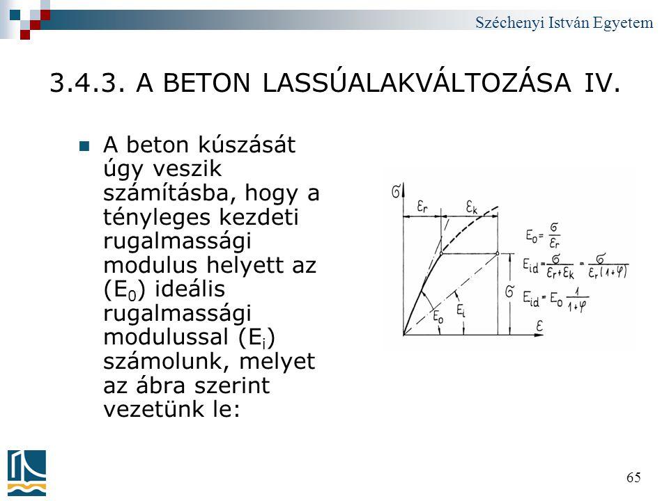 Széchenyi István Egyetem 65 3.4.3. A BETON LASSÚALAKVÁLTOZÁSA IV.  A beton kúszását úgy veszik számításba, hogy a tényleges kezdeti rugalmassági modu