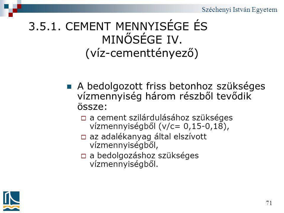 Széchenyi István Egyetem 71 3.5.1. CEMENT MENNYISÉGE ÉS MINŐSÉGE IV. (víz-cementtényező)  A bedolgozott friss betonhoz szükséges vízmennyiség három r