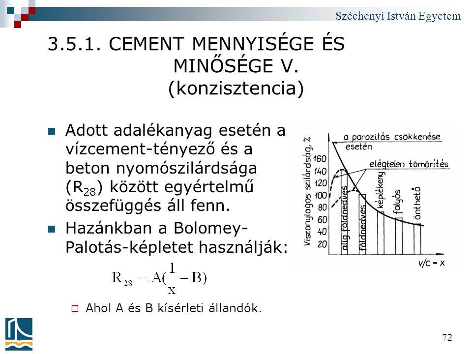 Széchenyi István Egyetem 72 3.5.1. CEMENT MENNYISÉGE ÉS MINŐSÉGE V. (konzisztencia)  Adott adalékanyag esetén a vízcement-tényező és a beton nyomószi