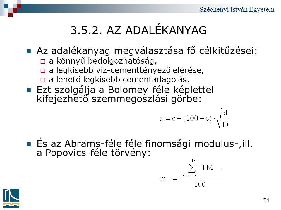 Széchenyi István Egyetem 74 3.5.2. AZ ADALÉKANYAG  Az adalékanyag megválasztása fő célkitűzései:  a könnyű bedolgozhatóság,  a legkisebb víz-cement