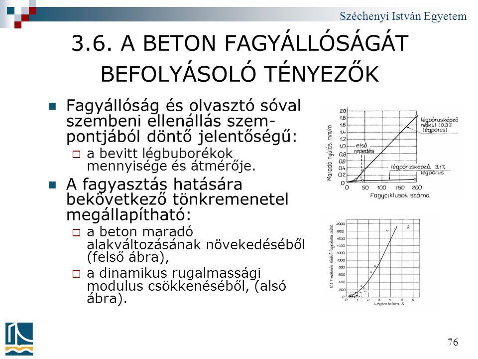 Széchenyi István Egyetem 76 3.6. A BETON FAGYÁLLÓSÁGÁT BEFOLYÁSOLÓ TÉNYEZŐK  Fagyállóság és olvasztó sóval szembeni ellenállás szem- pontjából döntő
