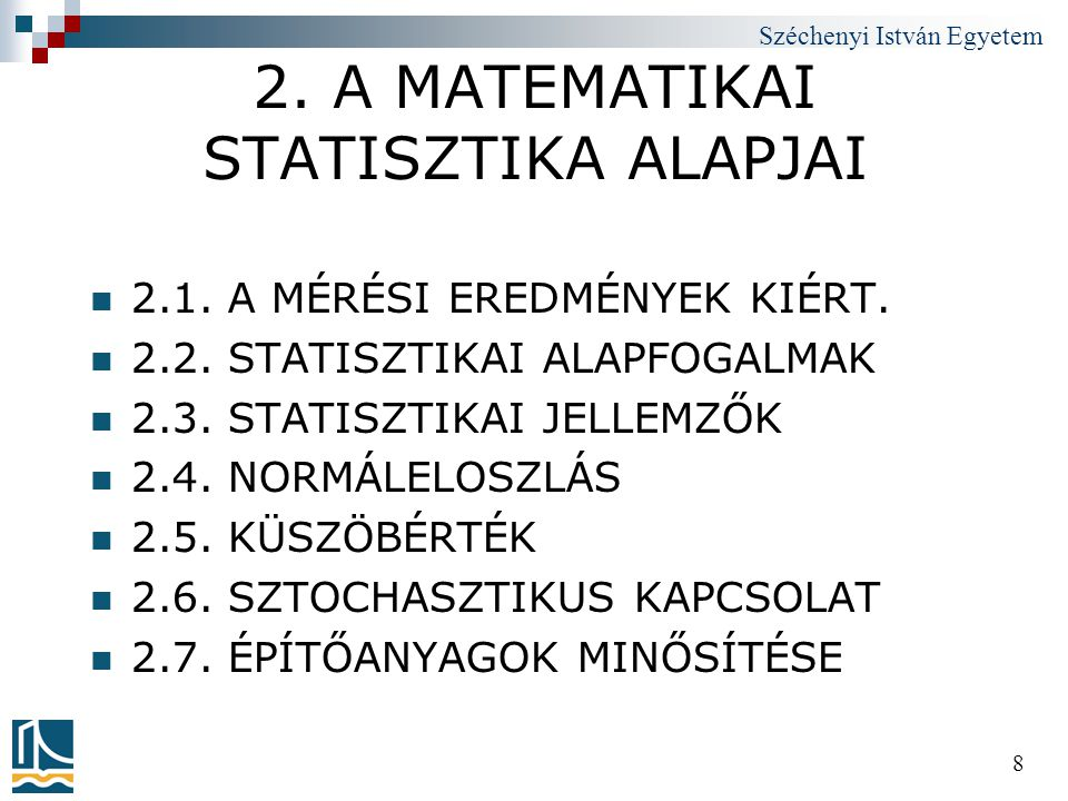 Széchenyi István Egyetem 8 2. A MATEMATIKAI STATISZTIKA ALAPJAI  2.1. A MÉRÉSI EREDMÉNYEK KIÉRT.  2.2. STATISZTIKAI ALAPFOGALMAK  2.3. STATISZTIKAI