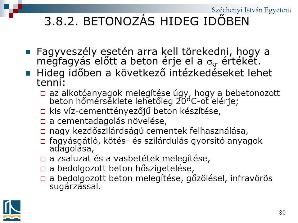 Széchenyi István Egyetem 80 3.8.2. BETONOZÁS HIDEG IDŐBEN  Fagyveszély esetén arra kell törekedni, hogy a megfagyás előtt a beton érje el a  kr érté