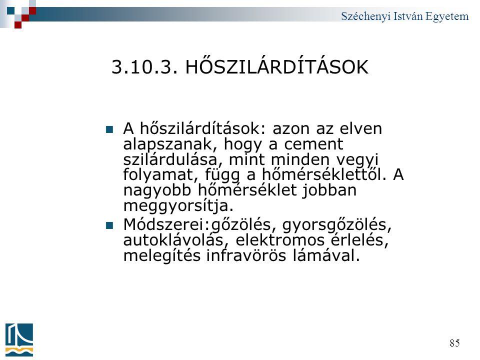 Széchenyi István Egyetem 85 3.10.3. HŐSZILÁRDÍTÁSOK  A hőszilárdítások: azon az elven alapszanak, hogy a cement szilárdulása, mint minden vegyi folya