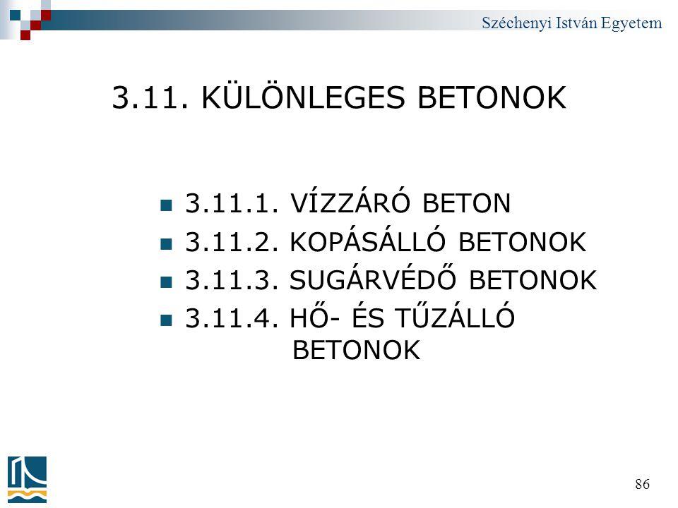Széchenyi István Egyetem 86 3.11. KÜLÖNLEGES BETONOK  3.11.1. VÍZZÁRÓ BETON  3.11.2. KOPÁSÁLLÓ BETONOK  3.11.3. SUGÁRVÉDŐ BETONOK  3.11.4. HŐ- ÉS