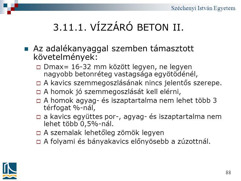 Széchenyi István Egyetem 88 3.11.1. VÍZZÁRÓ BETON II.  Az adalékanyaggal szemben támasztott követelmények:  Dmax= 16-32 mm között legyen, ne legyen