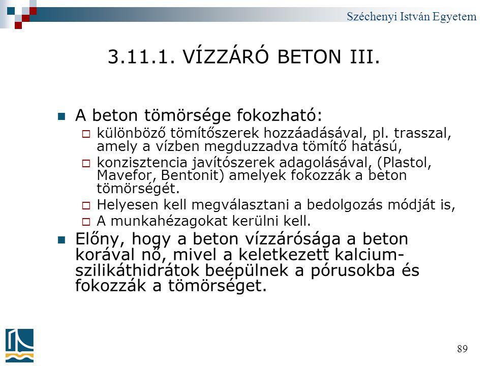 Széchenyi István Egyetem 89 3.11.1. VÍZZÁRÓ BETON III.  A beton tömörsége fokozható:  különböző tömítőszerek hozzáadásával, pl. trasszal, amely a ví