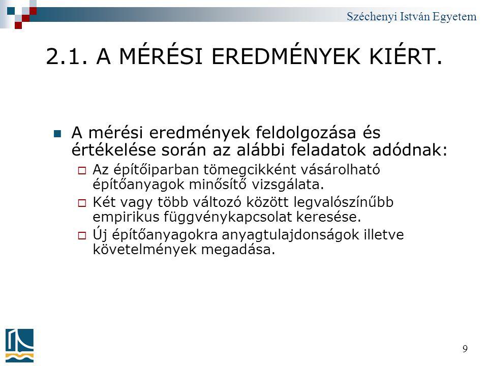 Széchenyi István Egyetem 9 2.1. A MÉRÉSI EREDMÉNYEK KIÉRT.  A mérési eredmények feldolgozása és értékelése során az alábbi feladatok adódnak:  Az ép