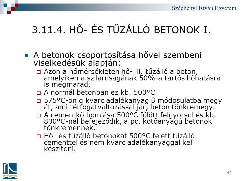 Széchenyi István Egyetem 94 3.11.4. HŐ- ÉS TŰZÁLLÓ BETONOK I.  A betonok csoportosítása hővel szembeni viselkedésük alapján:  Azon a hőmérsékleten h