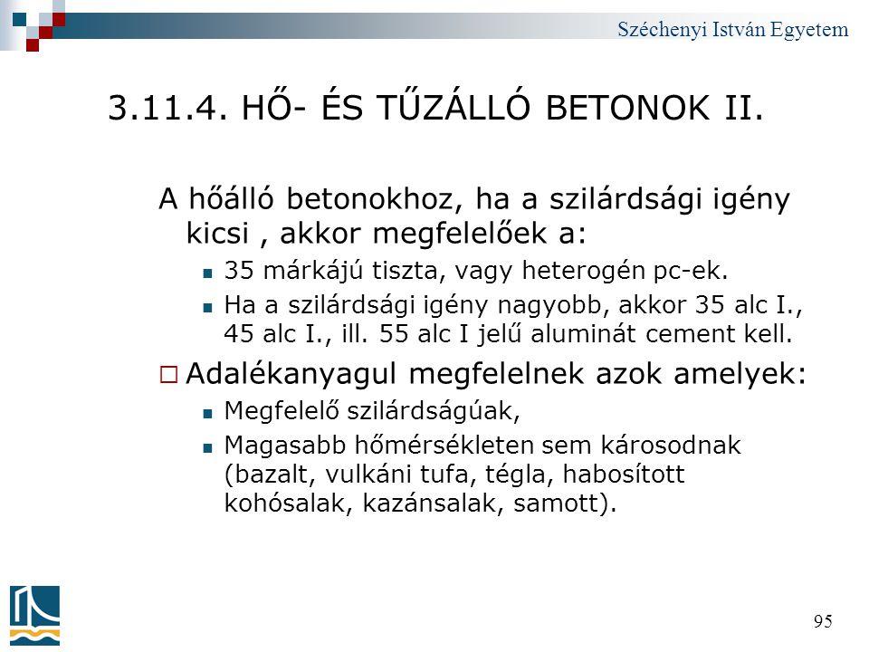 Széchenyi István Egyetem 95 3.11.4. HŐ- ÉS TŰZÁLLÓ BETONOK II. A hőálló betonokhoz, ha a szilárdsági igény kicsi, akkor megfelelőek a:  35 márkájú ti