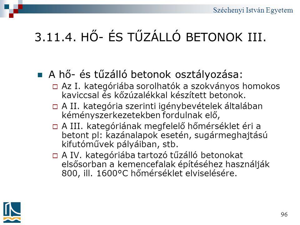 Széchenyi István Egyetem 96 3.11.4. HŐ- ÉS TŰZÁLLÓ BETONOK III.  A hő- és tűzálló betonok osztályozása:  Az I. kategóriába sorolhatók a szokványos h