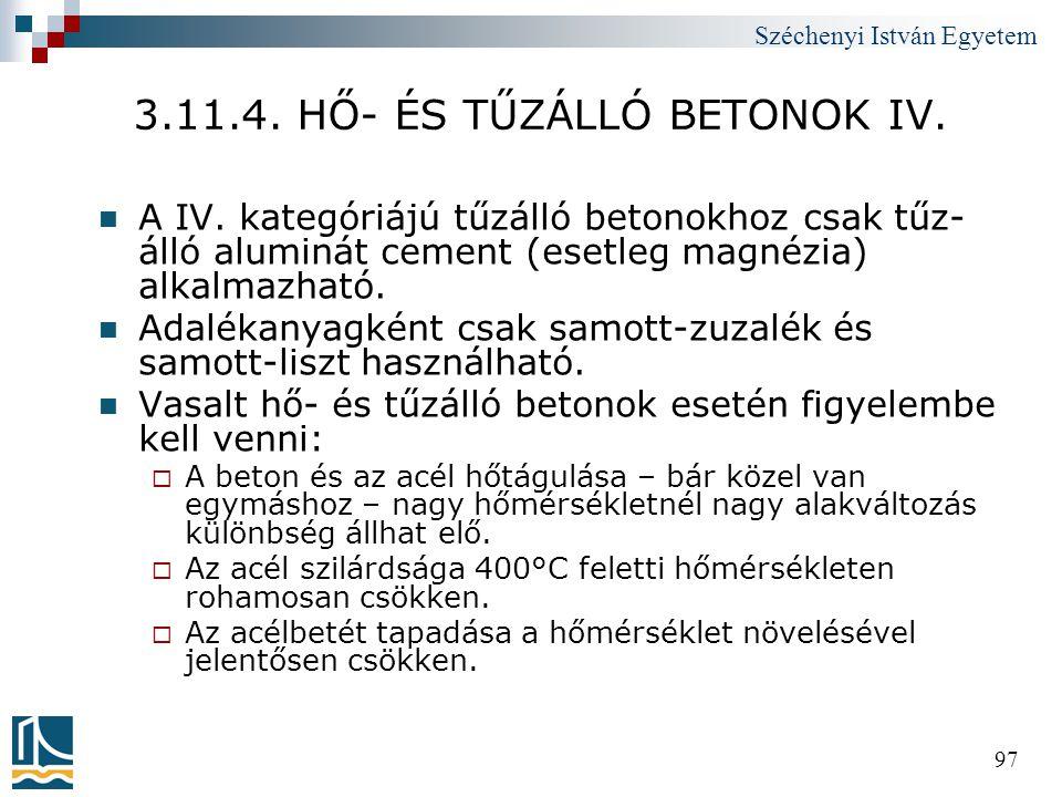 Széchenyi István Egyetem 97 3.11.4. HŐ- ÉS TŰZÁLLÓ BETONOK IV.  A IV. kategóriájú tűzálló betonokhoz csak tűz- álló aluminát cement (esetleg magnézia