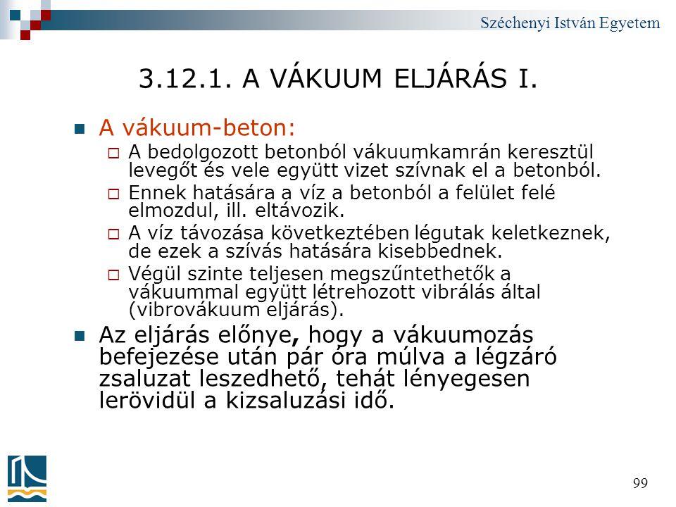 Széchenyi István Egyetem 99 3.12.1. A VÁKUUM ELJÁRÁS I.  A vákuum-beton:  A bedolgozott betonból vákuumkamrán keresztül levegőt és vele együtt vizet