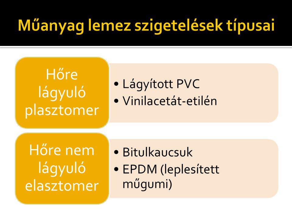 •Lágyított PVC •Vinilacetát-etilén Hőre lágyuló plasztomer •Bitulkaucsuk •EPDM (leplesített műgumi) Hőre nem lágyuló elasztomer