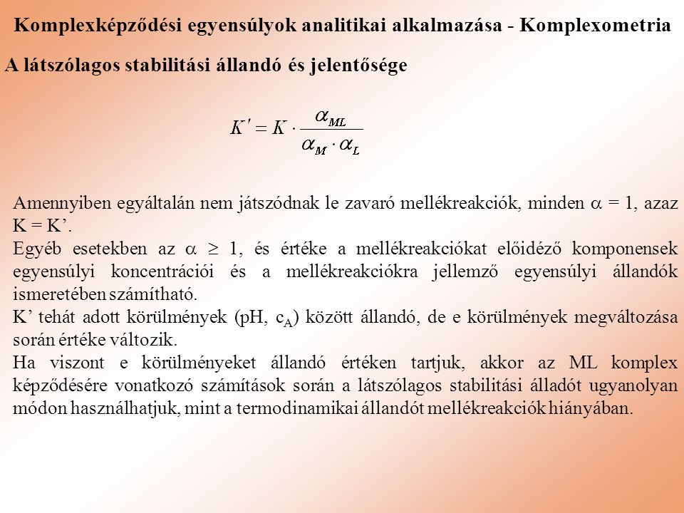 Komplexképződési egyensúlyok analitikai alkalmazása - Komplexometria A látszólagos stabilitási állandó és jelentősége Amennyiben egyáltalán nem játszó