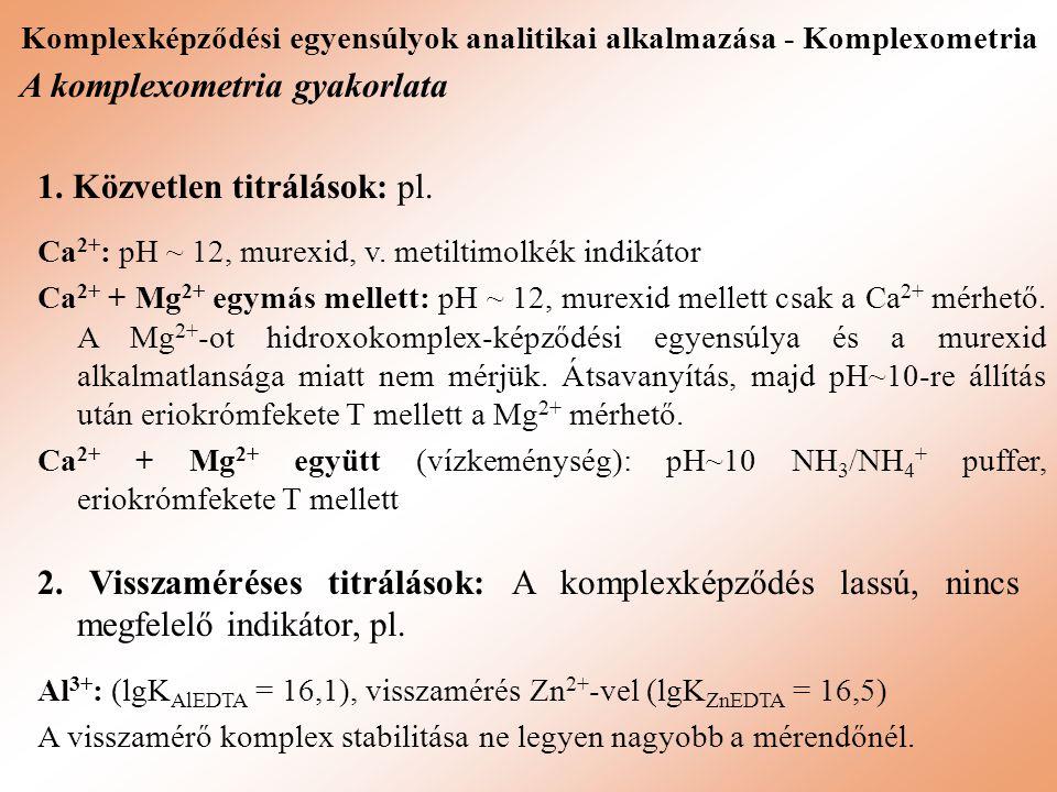 Komplexképződési egyensúlyok analitikai alkalmazása - Komplexometria 1. Közvetlen titrálások: pl. Ca 2+ : pH ~ 12, murexid, v. metiltimolkék indikátor
