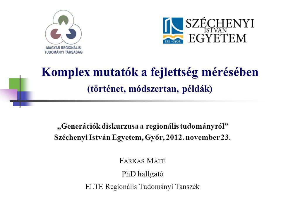 """Komplex mutatók a fejlettség mérésében (történet, módszertan, példák) """"Generációk diskurzusa a regionális tudományról"""" Széchenyi István Egyetem, Győr,"""