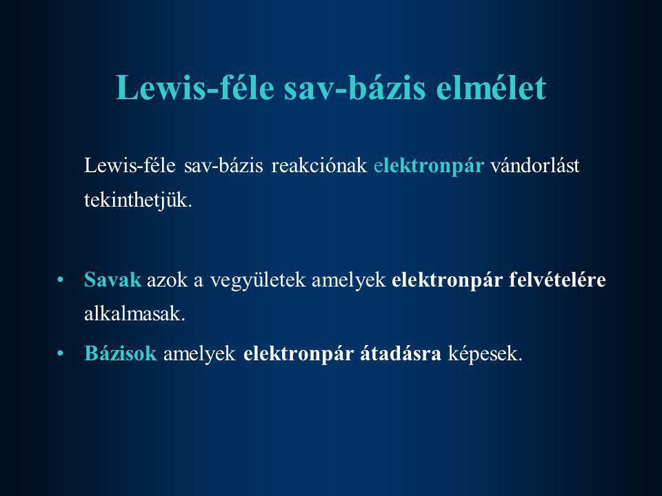 Lewis-féle sav-bázis elmélet Lewis-féle sav-bázis reakciónak elektronpár vándorlást tekinthetjük. •Savak azok a vegyületek amelyek elektronpár felvéte