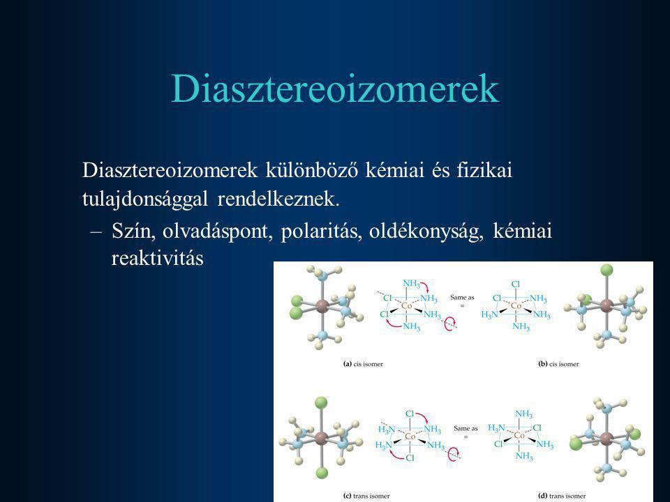 Diasztereoizomerek Diasztereoizomerek különböző kémiai és fizikai tulajdonsággal rendelkeznek. –Szín, olvadáspont, polaritás, oldékonyság, kémiai reak