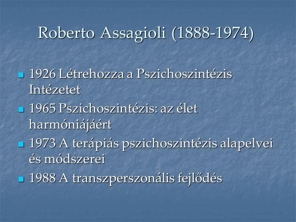 Roberto Assagioli (1888-1974)  1926 Létrehozza a Pszichoszintézis Intézetet  1965 Pszichoszintézis: az élet harmóniájáért  1973 A terápiás pszichos