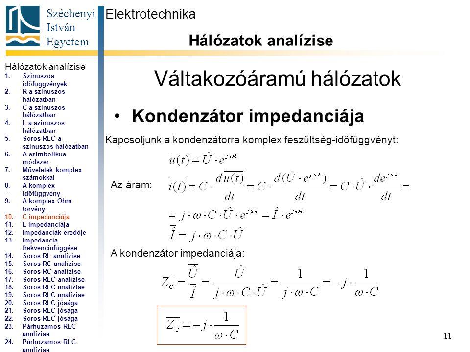 Széchenyi István Egyetem 11 Váltakozóáramú hálózatok •Kondenzátor impedanciája Elektrotechnika Hálózatok analízise..., Kapcsoljunk a kondenzátorra komplex feszültség-időfüggvényt: Az áram:..