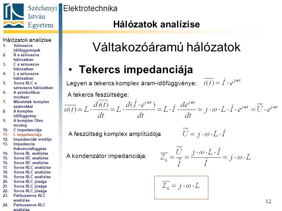 Széchenyi István Egyetem 12 Váltakozóáramú hálózatok •Tekercs impedanciája Elektrotechnika Hálózatok analízise..., Legyen a tekercs komplex áram-időfüggvénye: A tekercs feszültsége:..