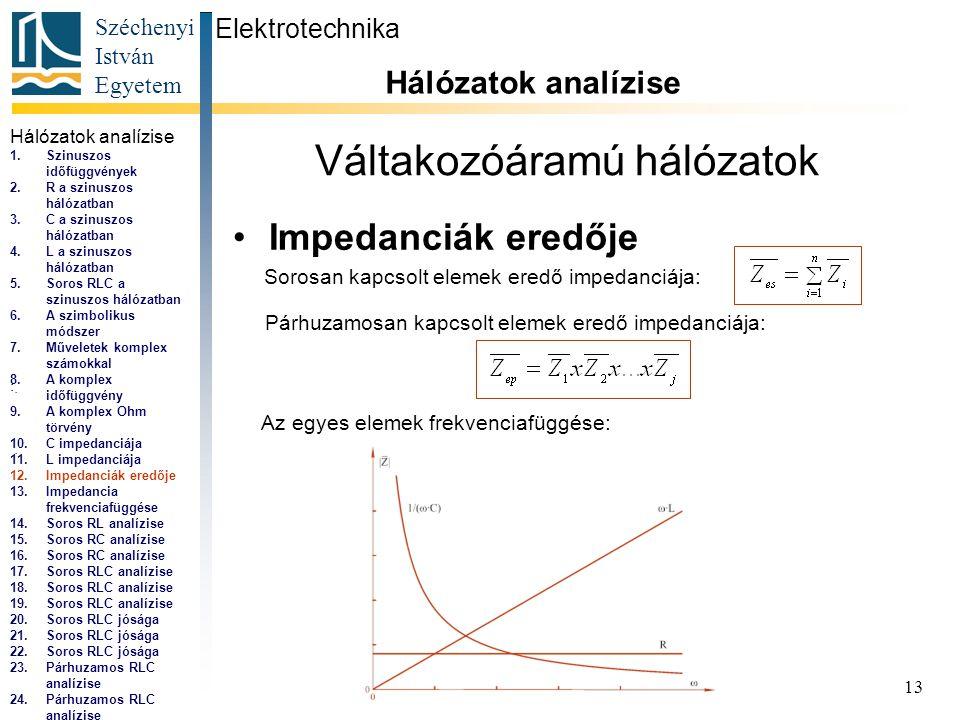 Széchenyi István Egyetem 13 Váltakozóáramú hálózatok •Impedanciák eredője Elektrotechnika Hálózatok analízise...