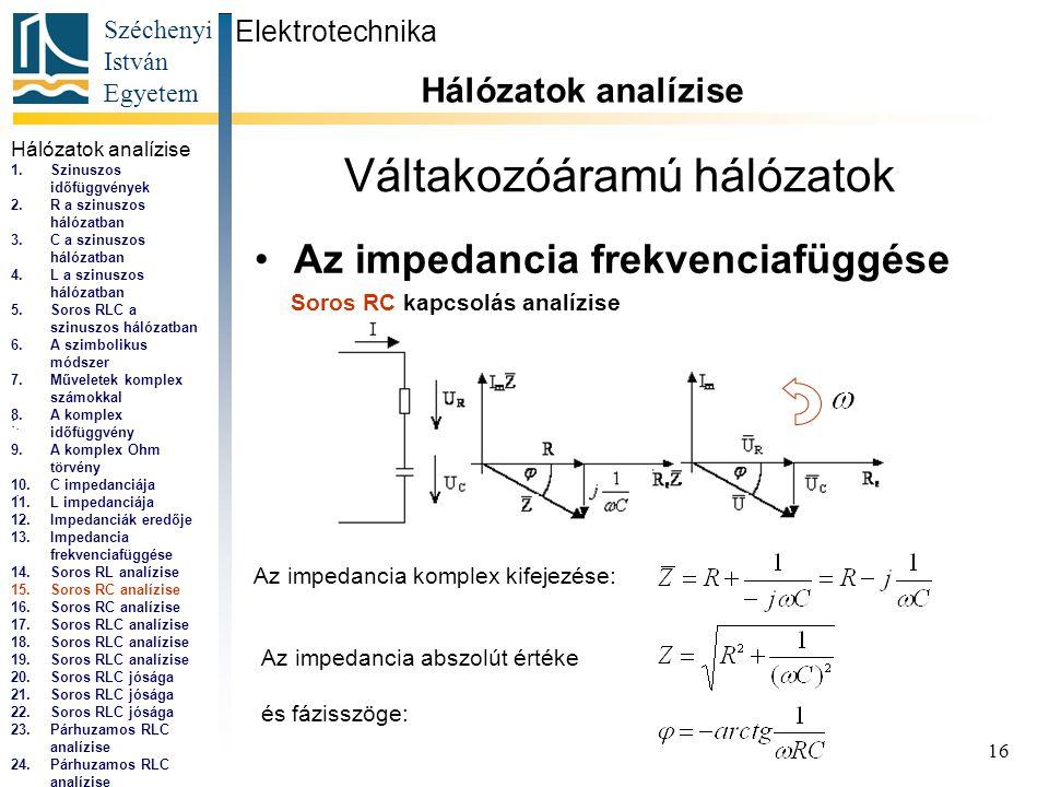 Széchenyi István Egyetem 16 Váltakozóáramú hálózatok •Az impedancia frekvenciafüggése Elektrotechnika Hálózatok analízise...,...