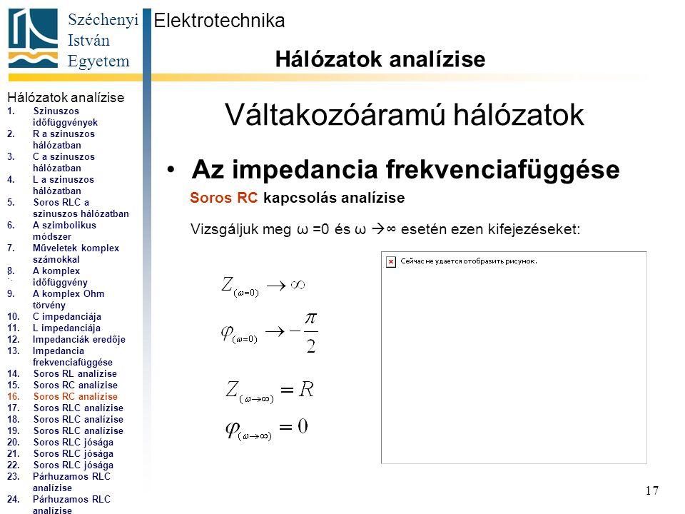 Széchenyi István Egyetem 17 Váltakozóáramú hálózatok •Az impedancia frekvenciafüggése Elektrotechnika Hálózatok analízise...,...