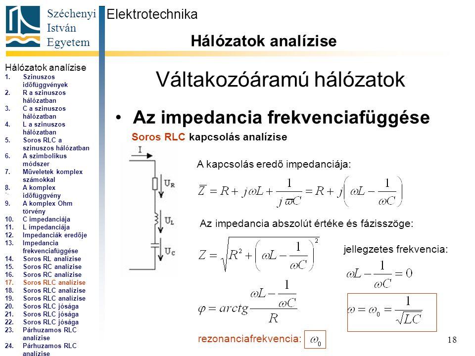 Széchenyi István Egyetem 18 Váltakozóáramú hálózatok •Az impedancia frekvenciafüggése Elektrotechnika Hálózatok analízise...,...