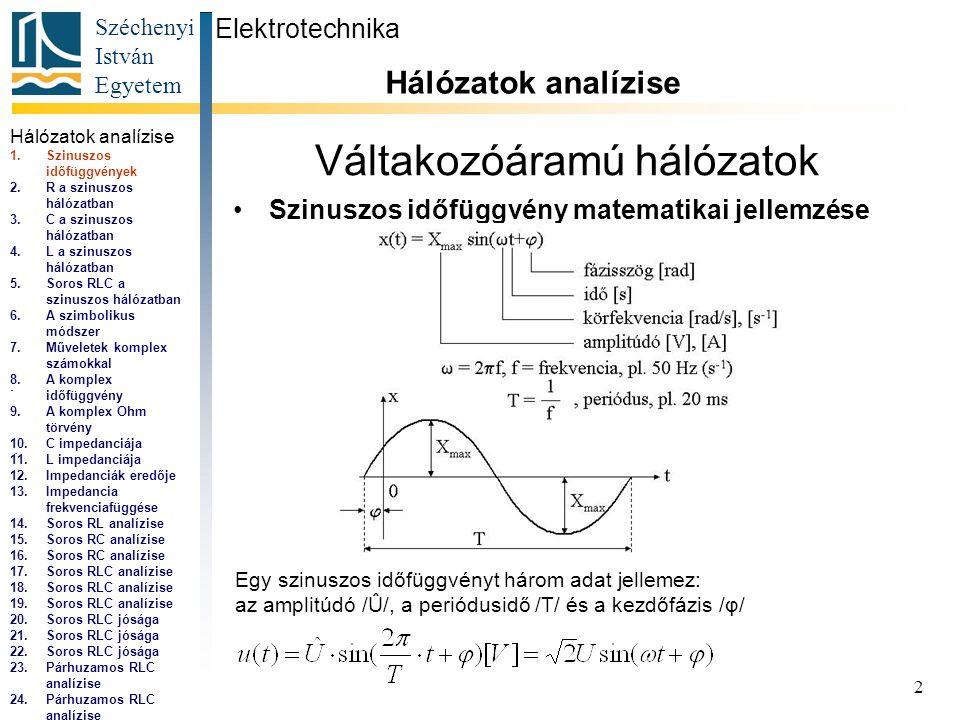 Széchenyi István Egyetem 2 Váltakozóáramú hálózatok •Szinuszos időfüggvény matematikai jellemzése Elektrotechnika Hálózatok analízise.