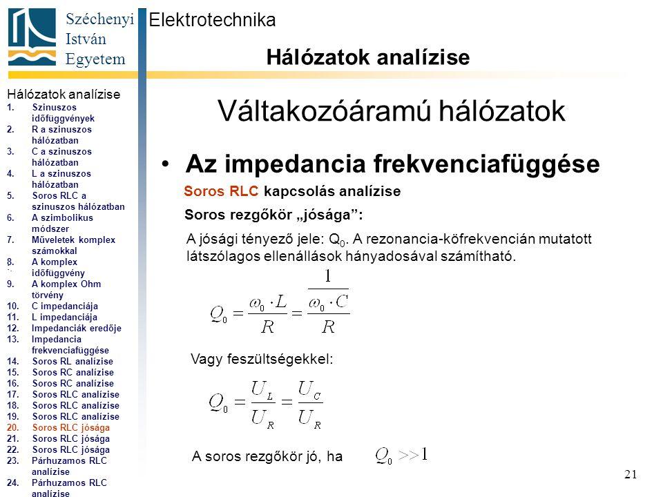 Széchenyi István Egyetem 21 Váltakozóáramú hálózatok •Az impedancia frekvenciafüggése Elektrotechnika Hálózatok analízise...,...