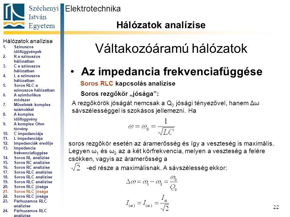 Széchenyi István Egyetem 22 Váltakozóáramú hálózatok •Az impedancia frekvenciafüggése Elektrotechnika Hálózatok analízise...,...