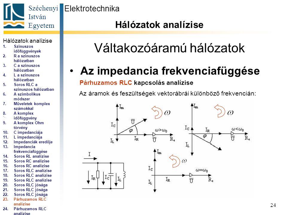 Széchenyi István Egyetem 24 Váltakozóáramú hálózatok •Az impedancia frekvenciafüggése Elektrotechnika Hálózatok analízise...,...
