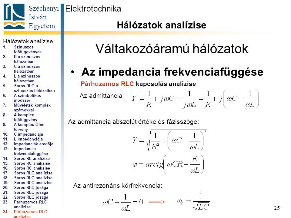 Széchenyi István Egyetem 25 Váltakozóáramú hálózatok •Az impedancia frekvenciafüggése Elektrotechnika Hálózatok analízise...,...
