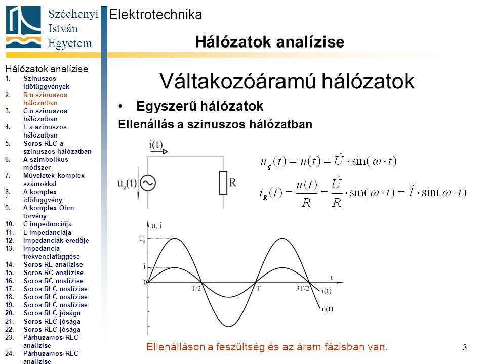 Széchenyi István Egyetem 3 Váltakozóáramú hálózatok •Egyszerű hálózatok Ellenállás a szinuszos hálózatban Elektrotechnika Hálózatok analízise...
