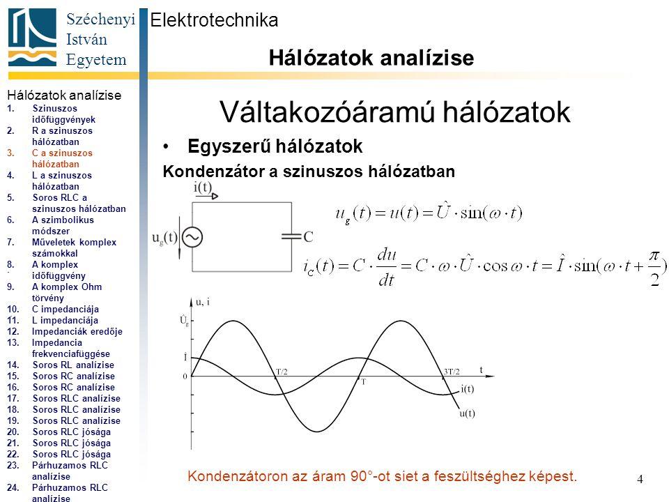 Széchenyi István Egyetem 4 Váltakozóáramú hálózatok •Egyszerű hálózatok Kondenzátor a szinuszos hálózatban Elektrotechnika Hálózatok analízise...