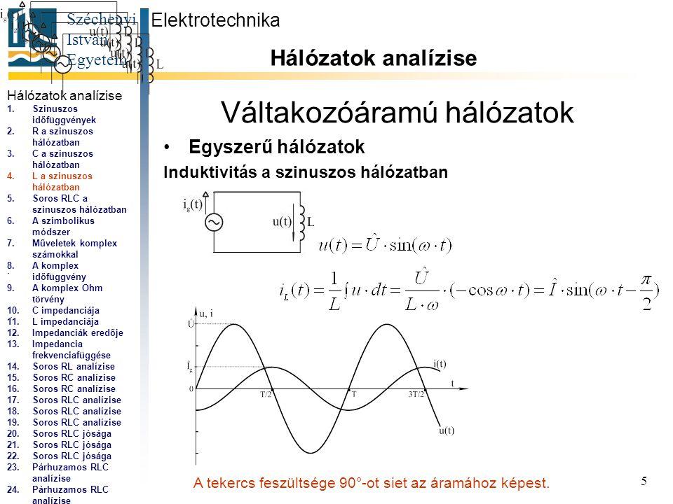 Széchenyi István Egyetem 5 Váltakozóáramú hálózatok •Egyszerű hálózatok Induktivitás a szinuszos hálózatban Elektrotechnika Hálózatok analízise...