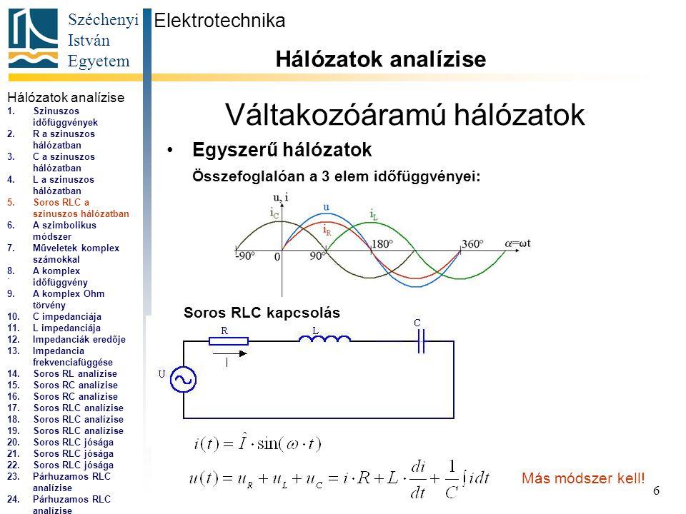 Széchenyi István Egyetem 6 Váltakozóáramú hálózatok •Egyszerű hálózatok Összefoglalóan a 3 elem időfüggvényei: Elektrotechnika Hálózatok analízise...
