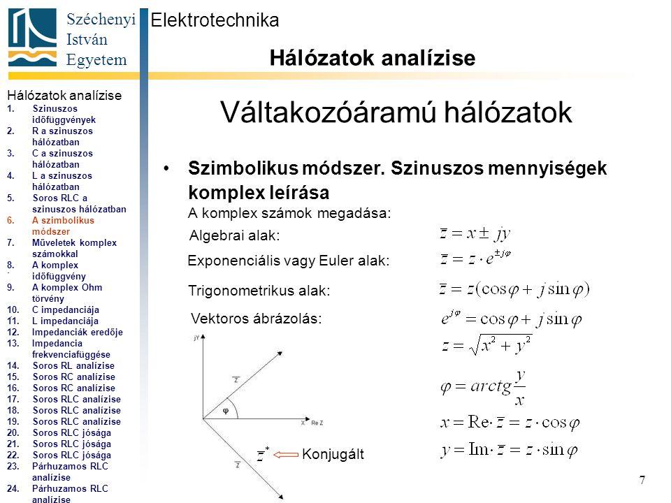 Széchenyi István Egyetem 7 Váltakozóáramú hálózatok •Szimbolikus módszer.