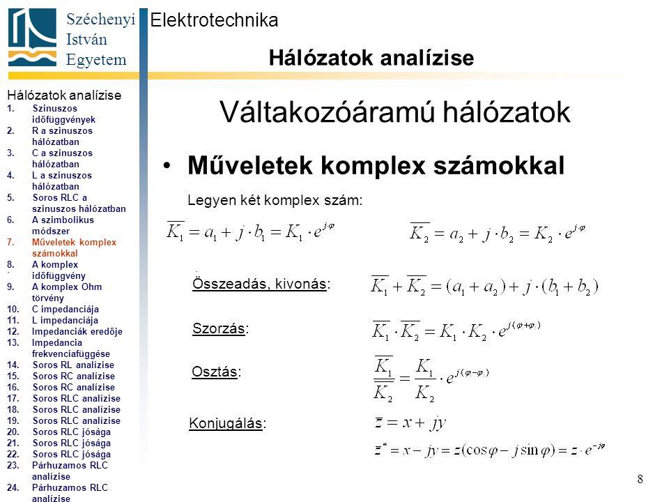 Széchenyi István Egyetem 8 Váltakozóáramú hálózatok •Műveletek komplex számokkal Elektrotechnika Hálózatok analízise...