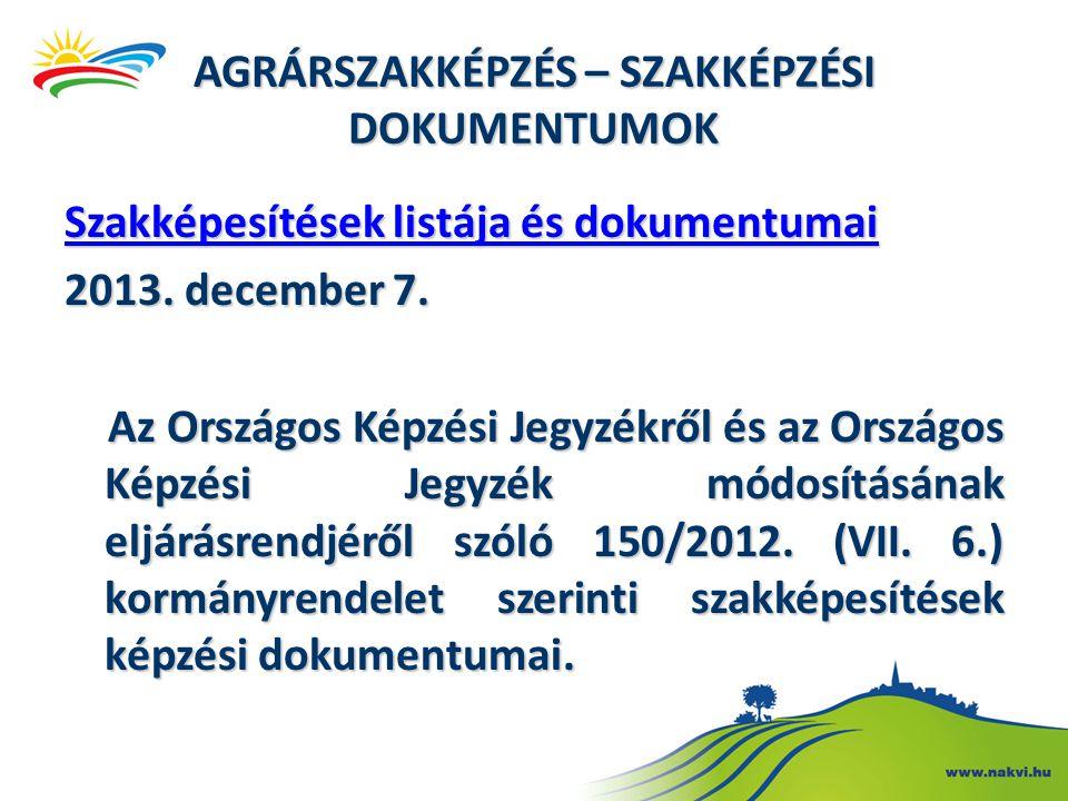 AGRÁRSZAKKÉPZÉS – SZAKKÉPZÉSI DOKUMENTUMOK Szakképesítések listája és dokumentumai Szakképesítések listája és dokumentumai 2013. december 7. Az Ország