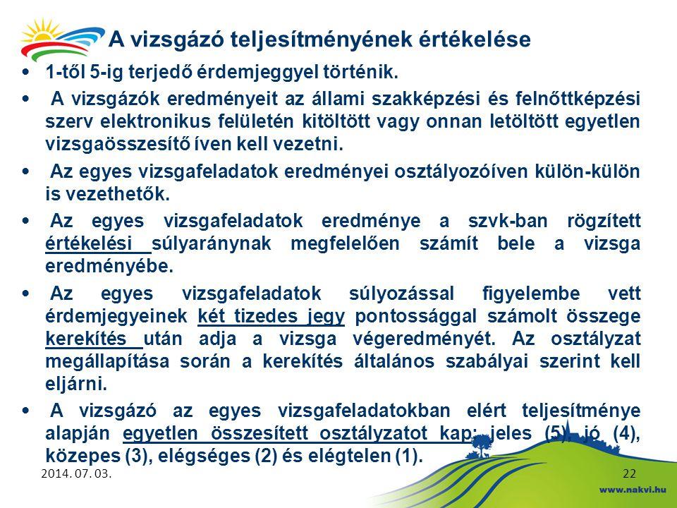 A vizsgázó teljesítményének értékelése 2014. 07. 03.22 • 1-től 5-ig terjedő érdemjeggyel történik. • A vizsgázók eredményeit az állami szakképzési és