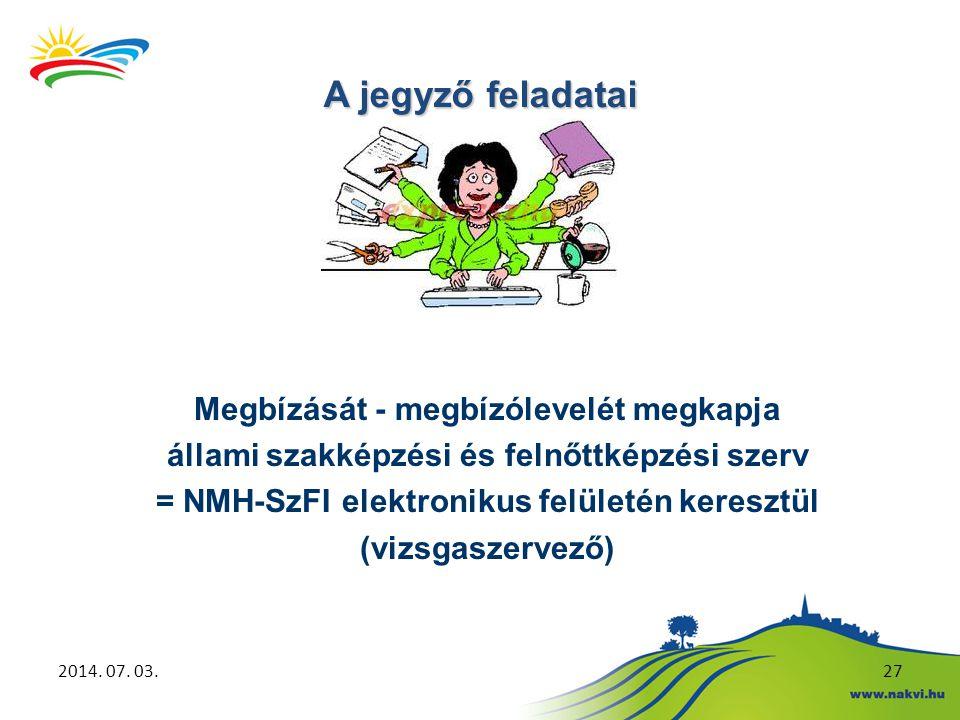 2014. 07. 03.27 Megbízását - megbízólevelét megkapja állami szakképzési és felnőttképzési szerv = NMH-SzFI elektronikus felületén keresztül (vizsgasze