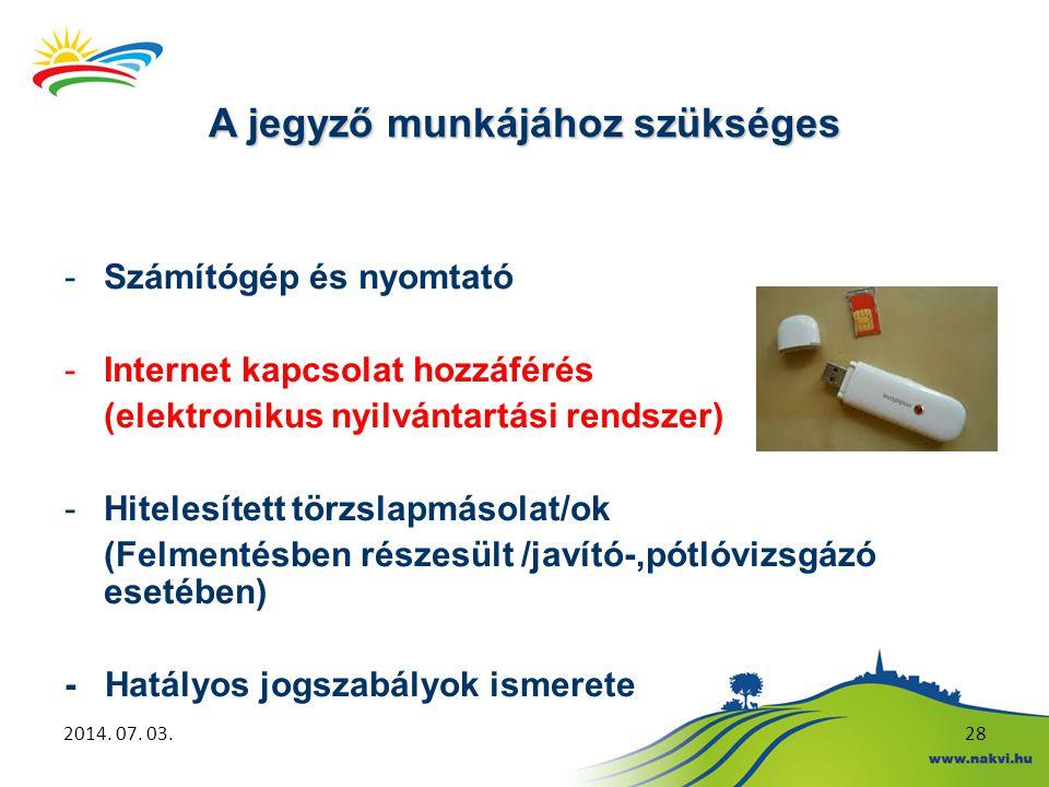 A jegyző munkájához szükséges 2014. 07. 03.28 -Számítógép és nyomtató -Internet kapcsolat hozzáférés (elektronikus nyilvántartási rendszer) -Hitelesít