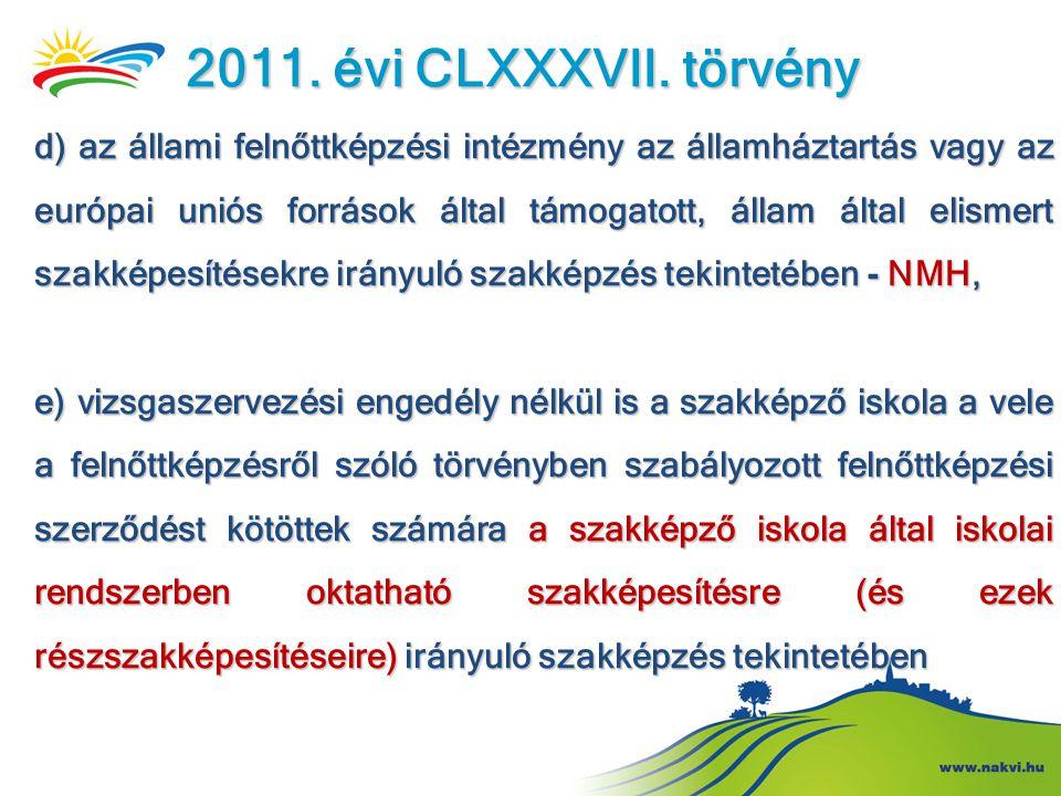 2011. évi CLXXXVII. törvény d) az állami felnőttképzési intézmény az államháztartás vagy az európai uniós források által támogatott, állam által elism