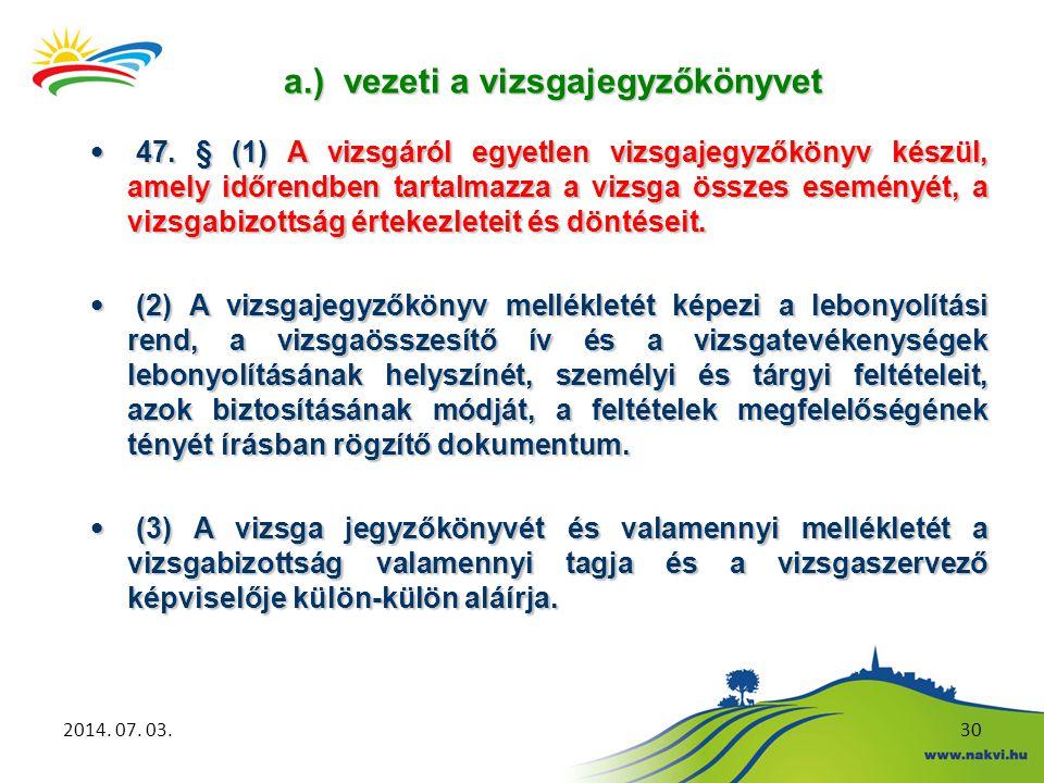a.) vezeti a vizsgajegyzőkönyvet a.) vezeti a vizsgajegyzőkönyvet 2014. 07. 03.30 • 47. § (1) A vizsgáról egyetlen vizsgajegyzőkönyv készül, amely idő