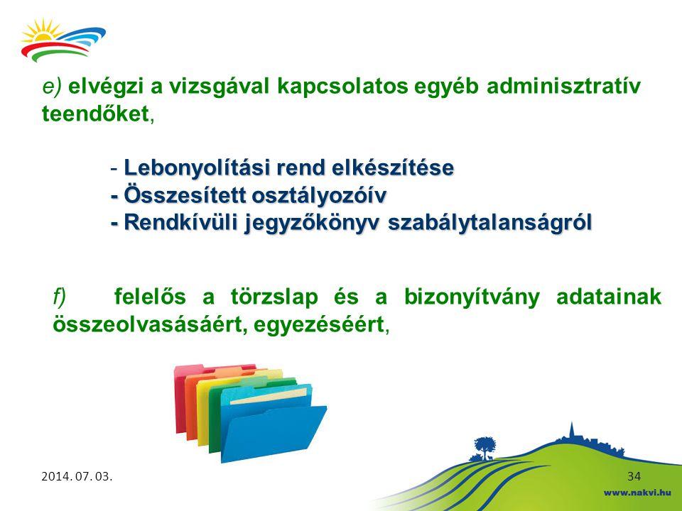 2014. 07. 03.34 e) elvégzi a vizsgával kapcsolatos egyéb adminisztratív teendőket, Lebonyolítási rend elkészítése - Lebonyolítási rend elkészítése - Ö